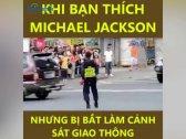 /video-xe-doc--la/khi-ban-uoc-mo-lam-michael-jackson-nhung-bo-me-lai-bat-lam-csgt-62